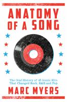 Anatomy of a Song : The Inside Story Behind 50 Iconic Pop Hits