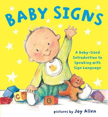 Baby signs: a baby-sized guide to speaking with sign language  by Joy Allen, 2008
