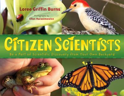 Citizen scientists: be a part of scientific discovery from your own backyard  by Loree Griffin Burns, 2012