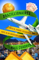 Brazillionaires : Wealth, Power, Decadance, and Hope in an American Country