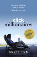 Click Millionaires : Work Less, Live More with an Internet Business You Love