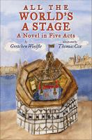 All the World's a Stage : A Novel in Five Acts