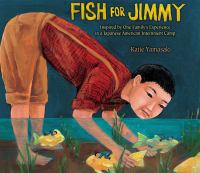 Fish for Jimmy: Based on One Family's Experience in a Japanese American Internment Camp