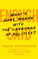 Enough Said : What's Gone Wrong with the Language of Politics?