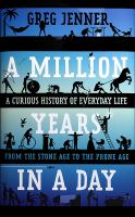 A Million Years in a Day : A Curious History of Everyday Life