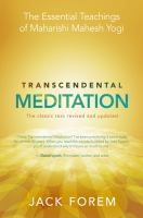 Transcendental Meditation : The Essential Teachings of Maharishi Mahesh Yogi. the Classic Text Revised and Updated