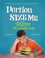 Portion Size Me : A Kid-driven Plan to a Healthier Family