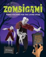 Zombigami : Paper Folding for the Living Dead