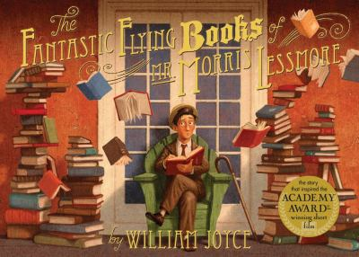The fantastic flying books of Mr. Morris Lessmore by William Joyce, 2012