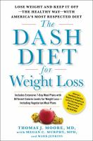 The Dash Diet for Weight Loss : Lose Weight and Keep It off - The Healthy Way - With America's Most Respected Diet