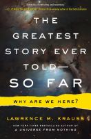 The Greatest Story Ever Told ... So Far : Why Are We Here?