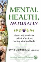 Mental Health, Naturally : The Family Guide to Holistic Care for a Healthy Mind and Body