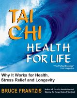 Tai Chi: Health for Life : How and Why It Works for Health, Stress Relief and Longevity