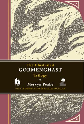 The illustrated Gormenghast trilogy by Mervyn Peake