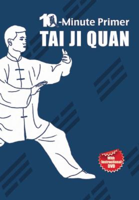 Book cover of Tai Ji Quan: 10-minute primer