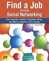 Find a Job Through Social Networking : Use LinkedIn, Twitter, Facebook, Blogs, and More to Advance Your Career