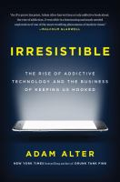 Irresistible: The Rise of Addictive Technology and the Business