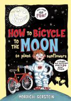 How to Bicycle to the Moon to Plant Sunflowers : A Simple but Brilliant Plan in 24 Easy Steps