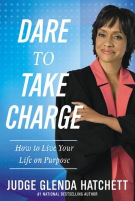 Cover of Dare to Take Charge: How to Live Your Life on Purpose