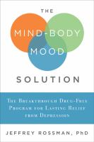 The Mind-Body Mood Solution : The Breakthrough Drug-Free Program for Lasting Relief from Depression