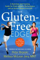 The Gluten-Free Edge : A Nutrition and Training Guide for Peak Athletic Performance and an Active Gluten-Free Life