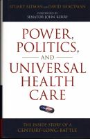 Power Politics and Universal Health Care : The Inside Story of a Century-Long Battle