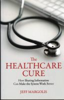 The Healthcare Cure : How Sharing Information Can Make the System Work Better