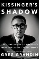 Kissinger's Shadow : The Long Reach of America's Most Controversial Statesman