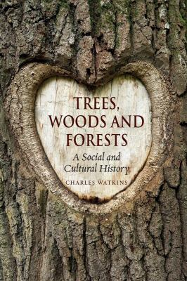 Cover of Trees, Woods and Forests : A Social and Cultural History