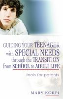 Guiding Your Teenager with Special Needs through the Transition from School to Adult Life : Tools for Parents