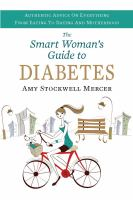The Smart Woman's Guide to Diabetes : Authentic Advice on Everything from Eating to Dating and Motherhood