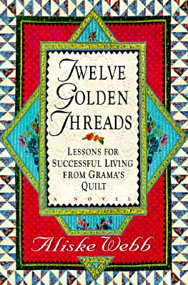 Details about Twelve golden threads : lessons for successful living from Grama's quilt