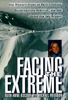 Details about Facing the extreme : one woman's story of true courage, death-defying survival, and her quest for the summit