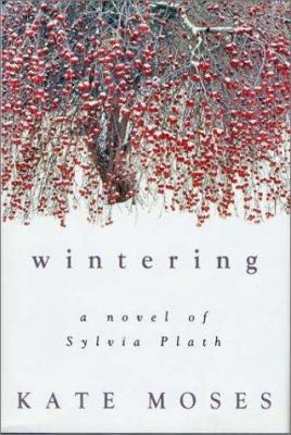 Details about Wintering : a novel of Sylvia Plath