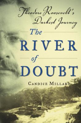 Details about The river of doubt : Theodore Roosevelt's darkest journey