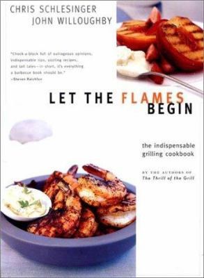 Details about Let the flames begin : tips, techniques, and recipes for real live fire cooking
