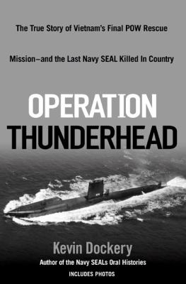 Details about Operation Thunderhead : the true story of Vietnam's final POW rescue mission--and the last Navy SEAL killed in country