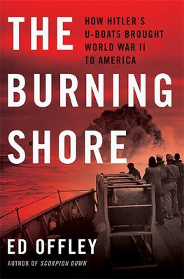 Details about The burning shore : how Hitler's U-boats brought World War II to America