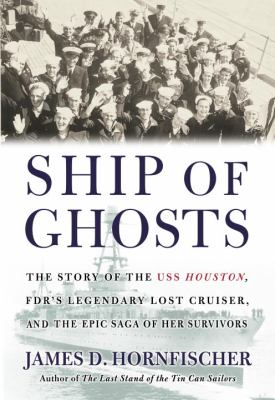 Details about Ship of ghosts : the story of the USS Houston, FDR's legendary lost cruiser, and the epic saga of her survivors