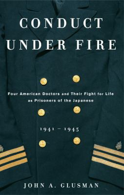 Details about Conduct under fire : four American doctors and their fight for life as prisoners of the Japanese, 1941-1945