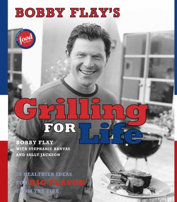 Details about Bobby Flay's grilling for life : 75 healthier ideas for big flavor from the fire