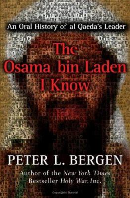 Details about The Osama Bin Laden I know : an oral history of the making of a global terrorist