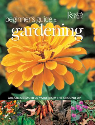 Details about Beginner's guide to gardening : creating a beautiful yard from the ground up.