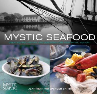 Details about Mystic seafood : great recipes, history, and seafaring lore from Mystic Seaport