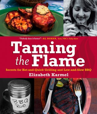 Details about Taming the flame : secrets for hot-and-quick grilling and low-and-slow BBQ