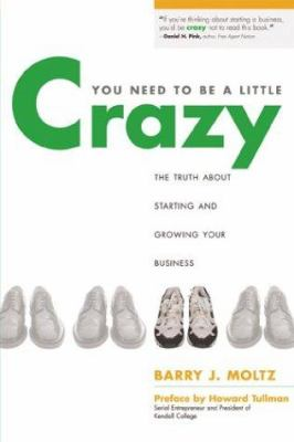 Details about You need to be a little crazy : the truth about starting and growing your business