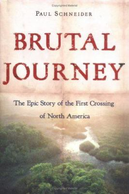 Details about Brutal journey the epic story of the first crossing of North America