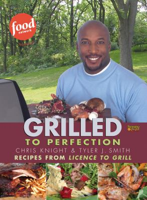 Details about Grilled to perfection : recipes from the television series Licence to grill