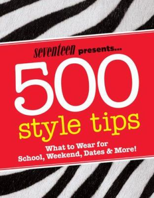 Details about Seventeen presents 500 style tips : what to wear for school, weekend, parties & more!