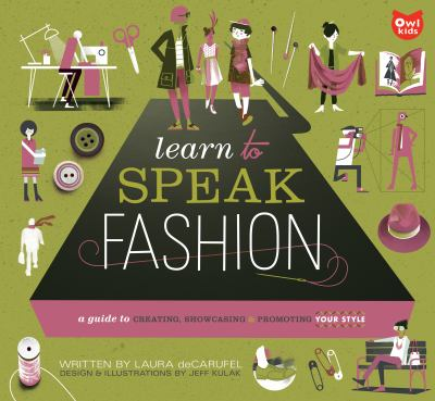 Details about Learn to speak fashion : a guide to creating, showcasing, and promoting your style